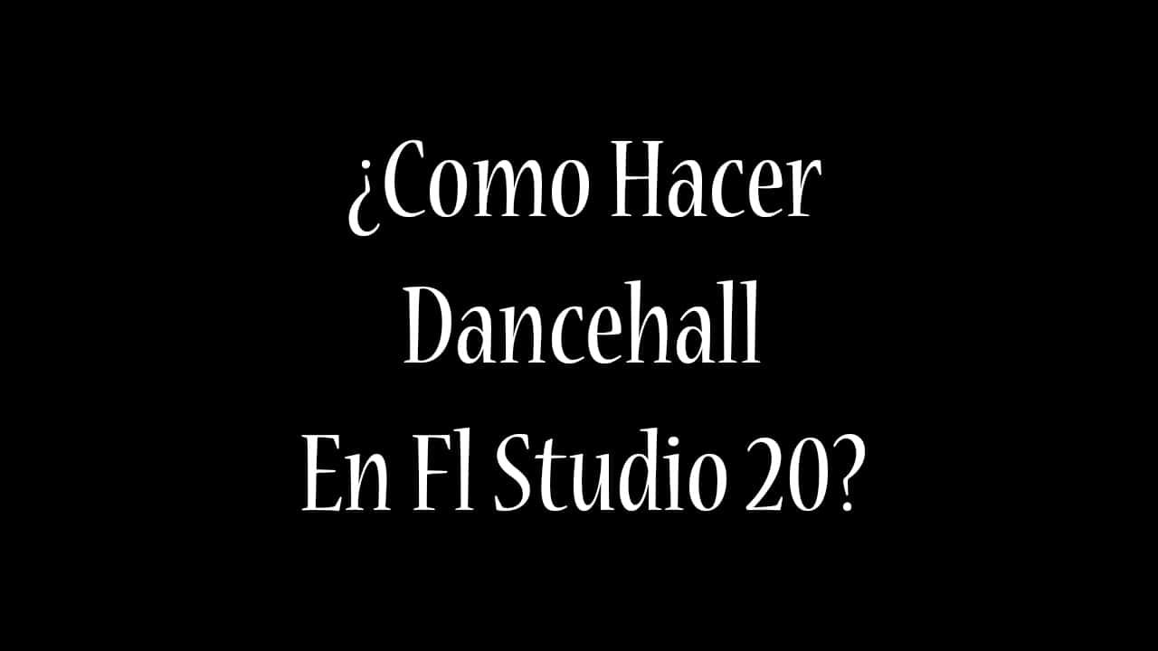 ¿COMO HACER DANCEHALL EN FL STUDIO?