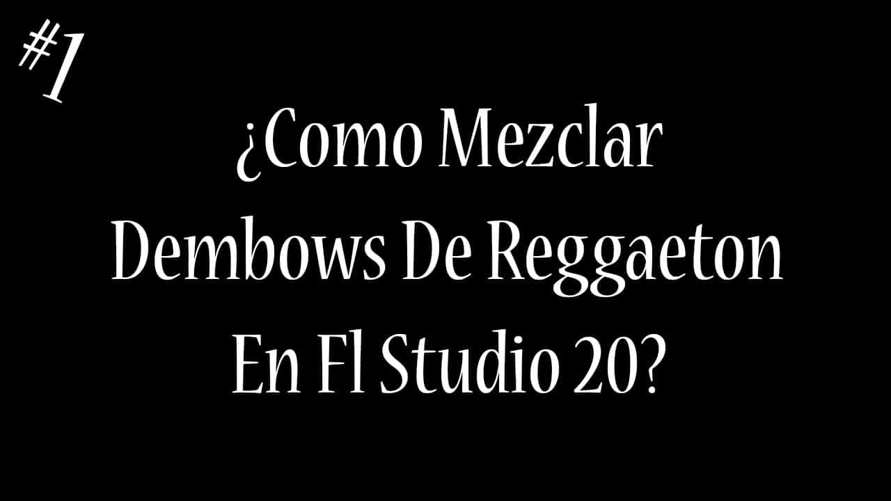 ¿Como Mezclar Dembows De Reggaeton?