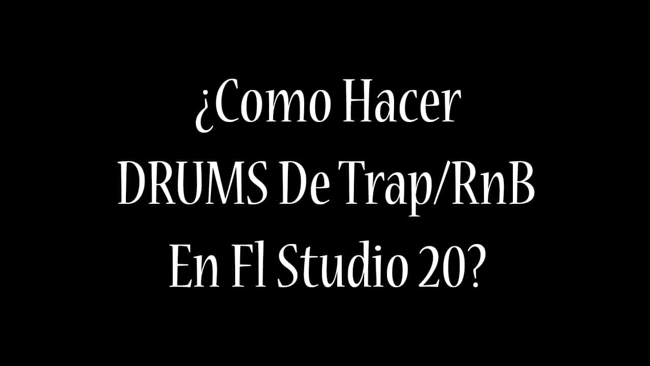 ¿COMO HACER DRUMS DE TRAP-R&B?