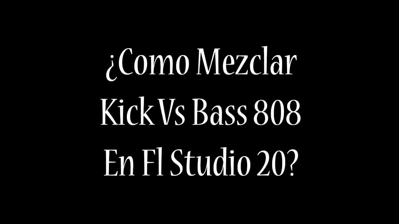 ¿COMO MEZCLAR KICK VS BASS 808 EN TRAP? | Fl Studio