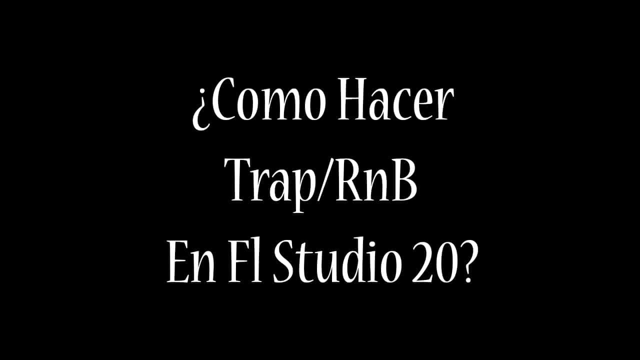 ¿COMO HACER TRAP/RNB EN FL STUDIO?