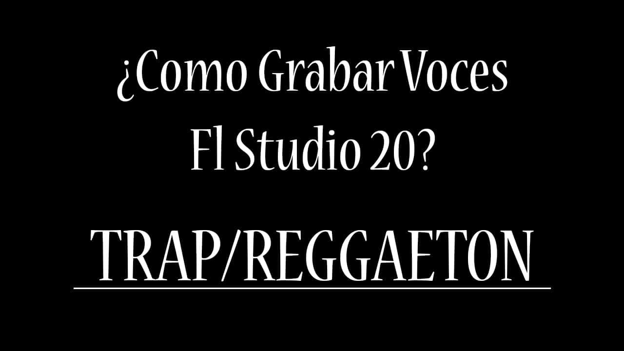 ¿Como Grabar Voces De Reggaeton/Trap Fl Studio?